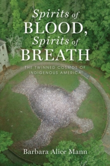 Spirits of Blood, Spirits of Breath : The Twinned Cosmos of Indigenous America, Hardback Book
