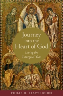 Journey into the Heart of God : Living the Liturgical Year, Hardback Book