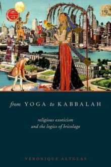 From Yoga to Kabbalah : Religious Exoticism and the Logics of Bricolage, Hardback Book