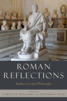 Roman Reflections : Studies in Latin Philosophy, Hardback Book