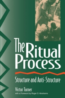 The Ritual Process : Structure and Anti-Structure, Paperback / softback Book