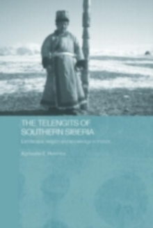 The Telengits of Southern Siberia : Landscape, Religion and Knowledge in Motion, PDF eBook