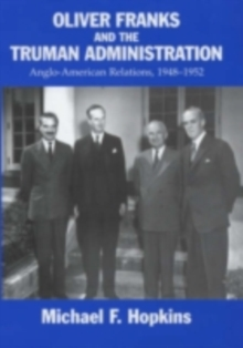 Oliver Franks and the Truman Administration : Anglo-American Relations, 1948-1952, PDF eBook