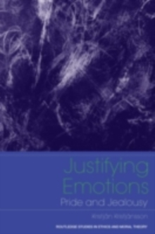 Justifying Emotions: Pride and Jealousy (Routledge Studies in Ethics and Moral Theory)