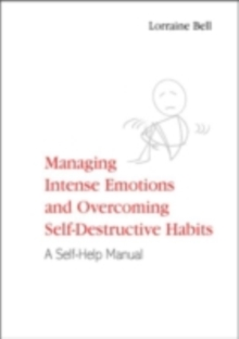 Managing Intense Emotions and Overcoming Self-Destructive Habits : A Self-Help Manual, PDF eBook
