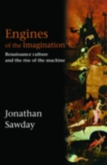 Engines of the Imagination : Renaissance Culture and the Rise of the Machine, PDF eBook