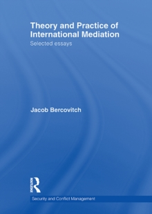 Theory and Practice of International Mediation : Selected Essays, EPUB eBook