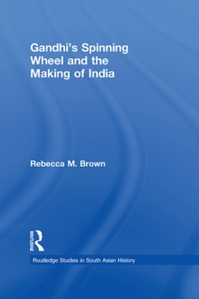 Gandhi's Spinning Wheel and the Making of India, EPUB eBook
