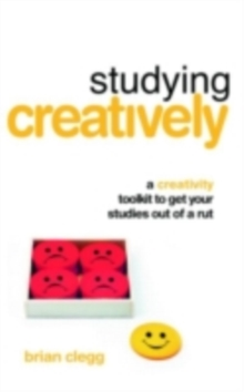 Studying Creatively : A Creativity Toolkit to Get Your Studies Out of a Rut, PDF eBook