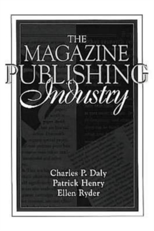 The Magazine Publishing Industry : (Part of the Allyn & Bacon Series in Mass Communication), Paperback Book