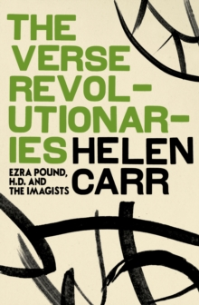 Verse Revolutionaries, The Ezra Pound, H.D. and The Imagists, Hardback Book