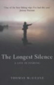The Longest Silence : A Life In Fishing, Paperback / softback Book