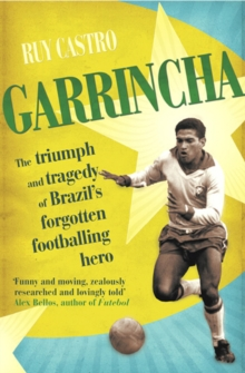 Garrincha : The Triumph and Tragedy of Brazil's Forgotten Footballing Hero, Paperback Book