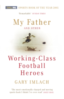 My Father and Other Working Class Football Heroes, Paperback Book