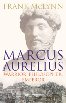 Marcus Aurelius : Warrior, Philosopher, Emperor, Hardback Book