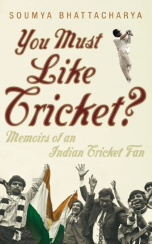 You Must Like Cricket? : Memoirs of an Indian Cricket Fan, Paperback Book