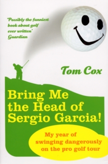 Bring Me the Head of Sergio Garcia, Paperback / softback Book