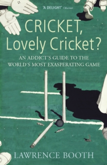 Cricket, Lovely Cricket? : An Addict's Guide to the World's Most Exasperating Game, Paperback Book