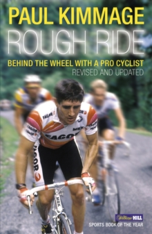Rough Ride : Behind the Wheel with a Pro Cyclist, Paperback Book