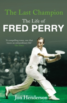 The Last Champion : The Life of Fred Perry, Paperback Book