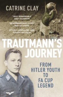 Trautmann's Journey : From Hitler Youth to FA Cup Legend, Paperback Book
