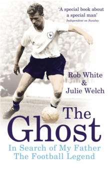 The Ghost : In Search of My Father the Football Legend, Paperback / softback Book
