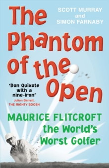 The Phantom of The Open : Maurice Flitcroft, the World's Worst Golfer, Paperback Book