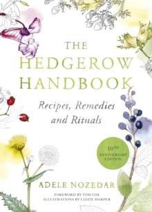 The Hedgerow Handbook : Recipes, Remedies and Rituals, Hardback Book