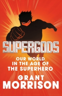 Supergods : Our World in the Age of the Superhero, Hardback Book