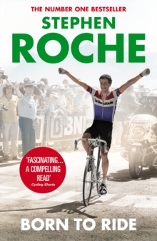 Born to Ride : The Autobiography of Stephen Roche, Paperback Book