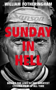 Sunday in Hell : Behind the Lens of the Greatest Cycling Film of All Time, Hardback Book