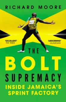 The Bolt Supremacy : Inside Jamaica's Sprint Factory, Paperback Book