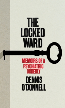 The Locked Ward : Memoirs of a Psychiatric Orderly, Hardback Book