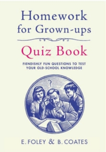 Homework for Grown-Ups Quiz Book : Fiendishly fun questions to test your old-school knowledge, Hardback Book