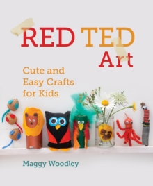 Red Ted Art : Cute and Easy Crafts for Kids, Hardback Book