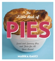 The Little Book of Pies : Sweet and Savoury Pies and Tarts for All Year Round, Hardback Book