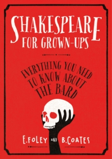 Shakespeare for Grown-ups : Everything You Need to Know About the Bard, Hardback Book