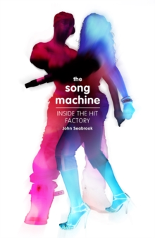 The Song Machine : How to Make a Hit, Hardback Book