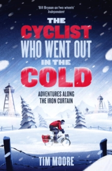 The Cyclist Who Went Out in the Cold : Adventures Along the Iron Curtain Trail, Paperback Book