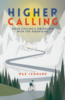 Higher Calling : Road Cycling's Obsession with the Mountains, Paperback / softback Book