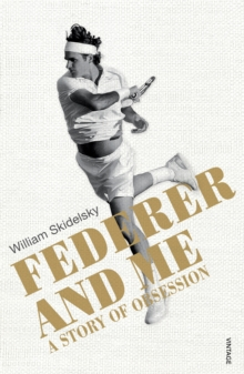 Federer and Me : A Story of Obsession, Paperback / softback Book