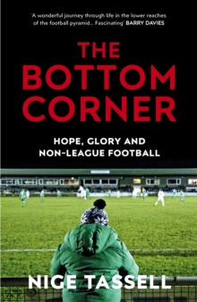 The Bottom Corner : Hope, Glory and Non-League Football, Paperback / softback Book