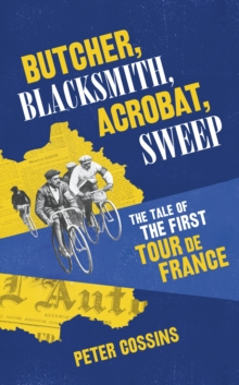 Butcher, Blacksmith, Acrobat, Sweep : The Tale of the First Tour De France, Hardback Book