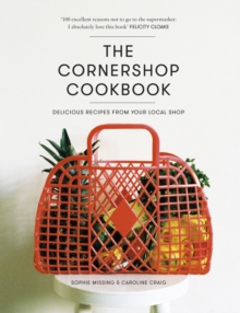 The Cornershop Cookbook : Delicious Recipes from your local shop, Hardback Book