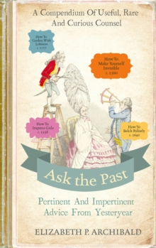 Ask the Past : Pertinent and Impertinent Advice from Yesteryear, Hardback Book