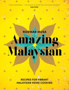 Amazing Malaysian : Recipes for Vibrant Malaysian Home-Cooking, Hardback Book