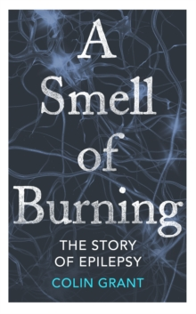 A Smell of Burning : The Story of Epilepsy, Hardback Book