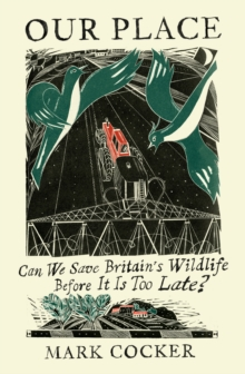 Our Place : Can We Save Britain's Wildlife Before It Is Too Late?, Hardback Book