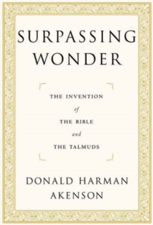 Surpassing Wonder : The Invention of the Bible and the Talmuds, Paperback / softback Book