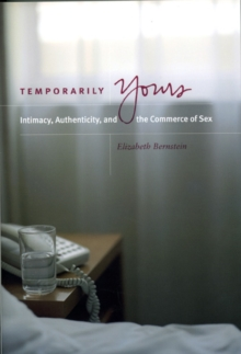 Temporarily Yours : Intimacy, Authenticity and the Commerce of Sex, Hardback Book
